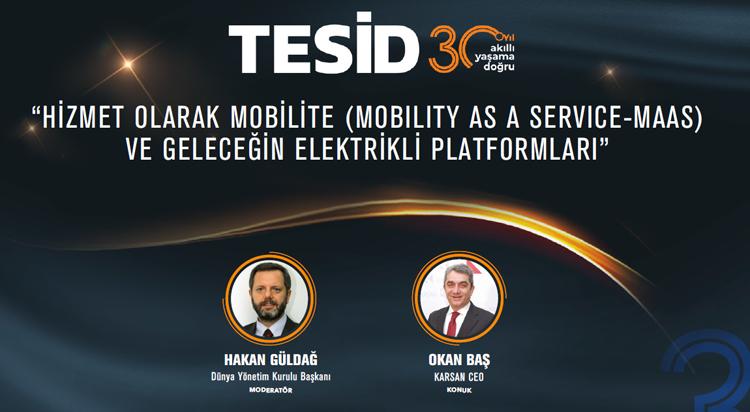 TESİD Sohbetleri -3 Hizmet olarak Mobilite (Mobility as a Service-MaaS) ve Geleceğin Elektrikli Platformları